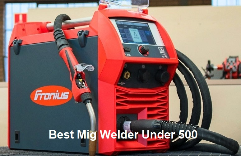 10 Best Mig Welder Under $300 $500 of 2019 Guide & Top Picks
