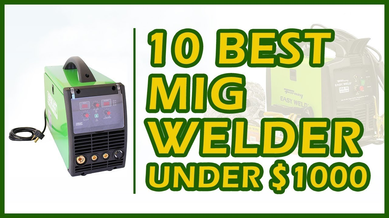 10 Best MIG Welder Under 1000 Review & Buying Guide