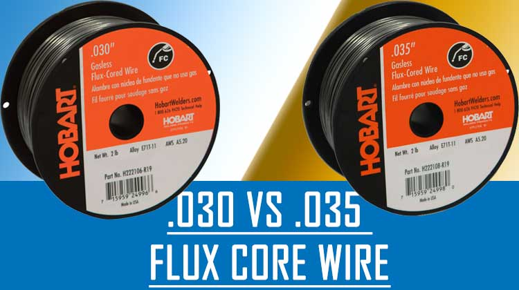 HOW TO CHOOSE THE BEST FLUX CORE WIRE BETWEEN .035 VS .030